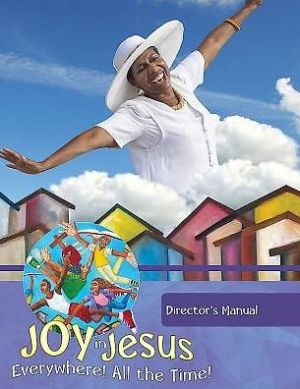 Vacation Bible School (VBS) 2016 Joy in Jesus Director's Manual: Everywhere! All the Time!