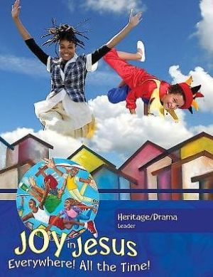 Vacation Bible School (VBS) 2016 Joy in Jesus Heritage/Drama Leader: Everywhere! All the Time!