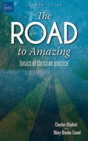 The Road to Amazing Leader Guide: Basics of Christian Practice