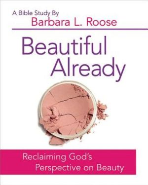 Beautiful Already - Women's Bible Study Participant Book: Reclaiming God's Perspective on Beauty