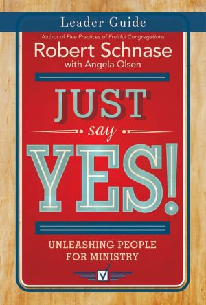 Just Say Yes! Leader Retreat Guide: Unleashing People for Ministry