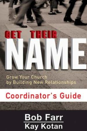 Get Their Name: Coordinator's Guide: Grow Your Church by Building New Relationships