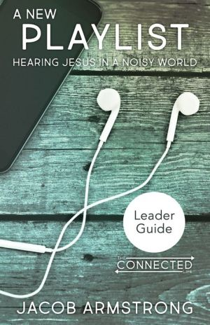 A New Playlist Leader Guide: Hearing Jesus in a Noisy World