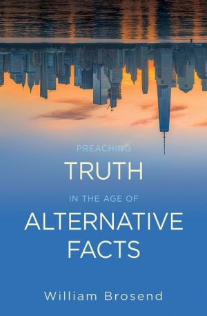 Preaching Truth in the Age of Alternative Facts