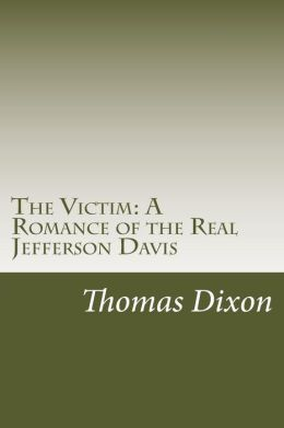 The Victim: A Romance of the Real Jefferson Davis