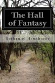Book Cover Image. Title: The Hall of Fantasy, Author: Nathaniel Hawthorne