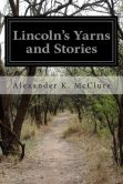 Book Cover Image. Title: Lincoln's Yarns and Stories, Author: Alexander K. McClure