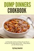Book Cover Image. Title: Dump Dinners Cookbook:  25 Delectable, Quick and Easy Dump Dinner Recipes for the Busy Home Cook ? Dump Meals for the Whole Family, Author: Katey Goodrich
