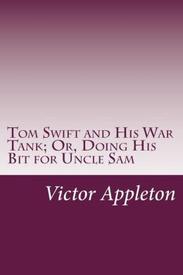 Tom Swift and His War Tank; Or, Doing His Bit for Uncle Sam