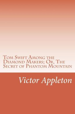 Tom Swift Among the Diamond Makers; Or, The Secret of Phantom Mountain
