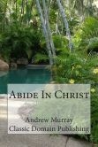 Book Cover Image. Title: Abide in Christ, Author: Andrew Murray