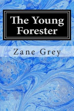 The Young Forester: (Zane Grey Classics Collection)