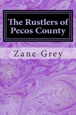 The Rustlers of Pecos County: (Zane Grey Classics Collection)