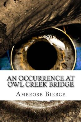 an occurrence at owl creek bridge by ambrose bierce essay An occurrence at owl creek bridge, by ambrose bierce 1247 words - 5 pages in   a brief essay about carl gauss written for my statistics class how important.