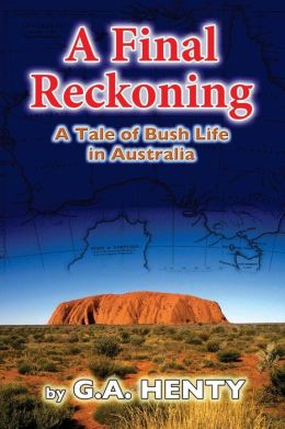 A Final Reckoning: A Tale of Bush Life in Australia