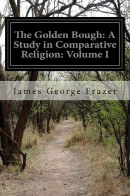 The Golden Bough: A Study in Comparative Religion: Volume I