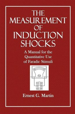 The Measurement of Induction Shocks: A Manual for the Quantitative Use of Faradic Stimuli