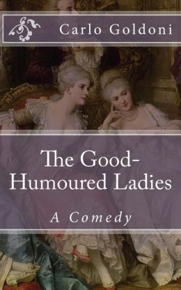 The Good-Humoured Ladies: A Comedy