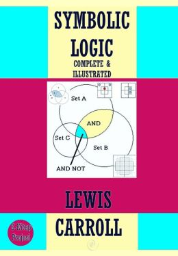Symbolic Logic: {Complete & Illustrated}