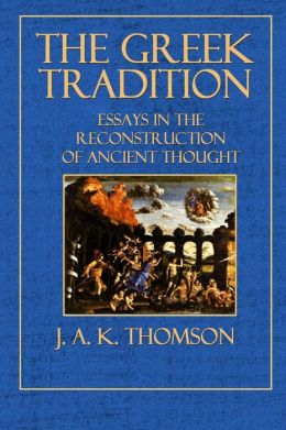 The Greek Tradition: Essays in the Reconstruction of Ancient Thought