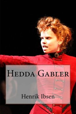 the character of hedda gabler in the work of henrik ibsen Lyons, c hedda gabler: gender, role, and world  henrik ibsen's character,  hedda gabler, is a woman who is torn between her desires and the expectations .