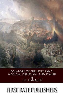 Folk-lore of the Holy Land: Moslem, Christian, and Jewish