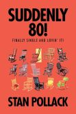 Book Cover Image. Title: Suddenly 80!:  Finally Single and Lovin' It!, Author: Stan Pollack
