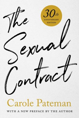 The Sexual Contract: 30th Anniversary Edition, With a New Preface by the Author