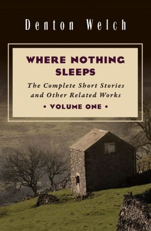 Where Nothing Sleeps: The Complete Short Stories and Other Related Works, Volume One