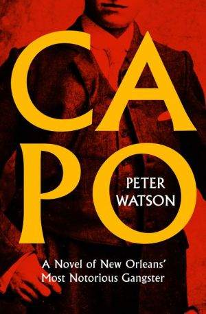 Capo: A Novel of New Orleans' Most Notorious Gangster