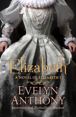 Elizabeth: A Novel of Elizabeth I