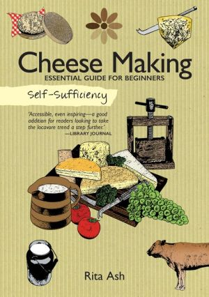 Self-Sufficiency: Cheese Making: Essential Guide for Beginners