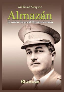 Almazan: El unico general revolucionario