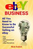 Book Cover Image. Title: eBay Business:  All You Need to Know to be Successful Selling on eBay, Author: Nick Vulich