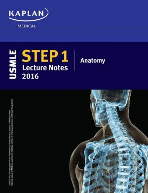 USMLE Step 1 Lecture Notes 2016: Anatomy