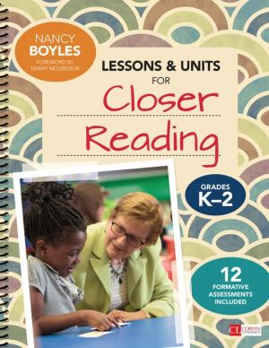Lessons and Units for Closer Reading, Grades K-2: Ready-to-Go Resources and Assessment Tools Galore