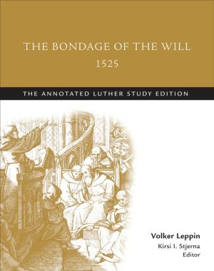 The Bondage of the Will, 1525: The Annotated Luther, Study Edition