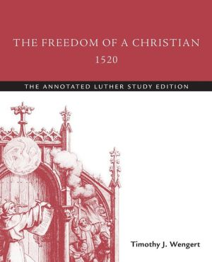 The Freedom of a Christian, 1520: The Annotated Luther, Study Edition