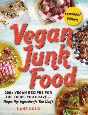 Vegan Junk Food, Expanded Edition: 200+ Vegan Recipes for the Foods You Crave - Minus the Ingredients You Don't