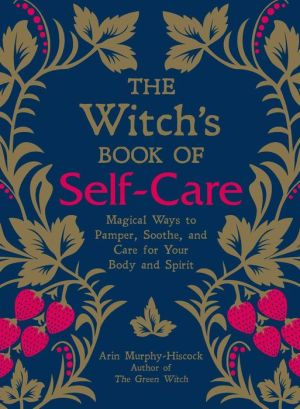 Book The Witch's Book of Self-Care: Magical Ways to Pamper, Soothe, and Care for Your Body and Spirit