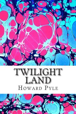 Twilight Land: (Howard Pyle Classics Collection)