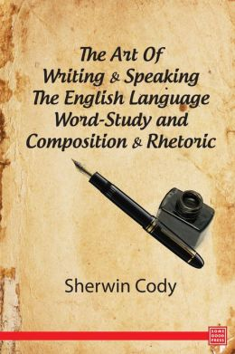 The Art Of Writing & Speaking The English Language Word-Study and Composition & Rhetoric