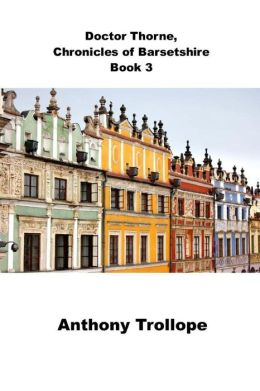Doctor Thorne, Chronicles of Barsetshire Book 3: (Anthony Trollope Masterpiece Collection)