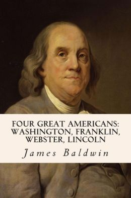 Four Great Americans: Washington, Franklin, Webster, Lincoln