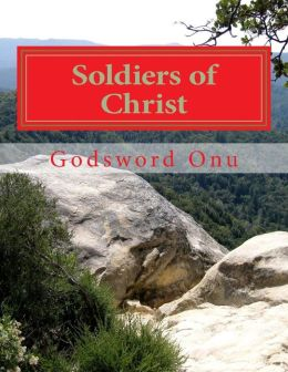 Soldiers of Christ: We Are Warriors That Fight With Spiritual Weapons