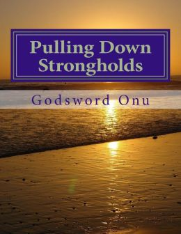 Pulling Down Strongholds: Rooting Out and Destroying the Works of the Devil