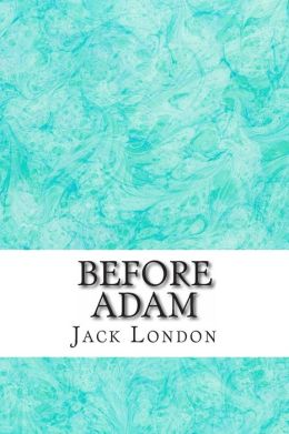 Before Adam: (Jack London Classics Collection)