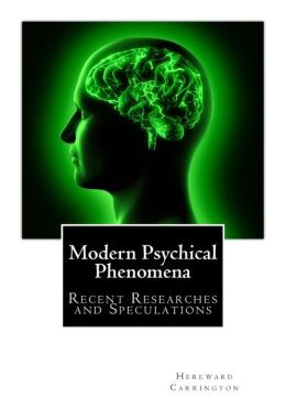 Modern Psychical Phenomena, Recent Researches and Speculations