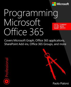 Programming Microsoft Office 365: Covers the Office 365 APIs, SharePoint apps, Office apps, Yammer, Office Graph, Delve, and more