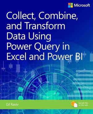 Book Collect, Combine, and Transform Data Using Power Query in Excel and Power